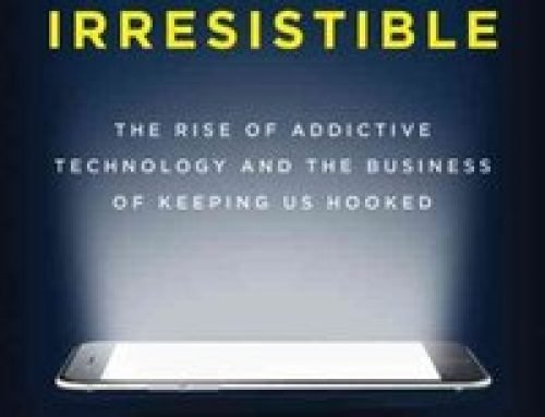 Book Review:  Irresistible – The Rise of Addictive Technology and the Business of Keeping Us Hooked by Adam Alder (320 pages, Penguin Books, 2018)
